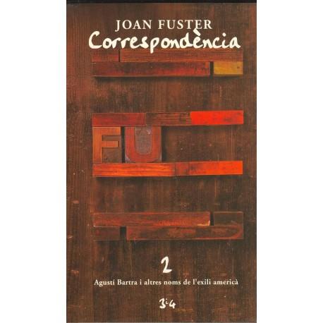 Llibre Correspondència Joan Fuster 2: AGUSTÍ BARTRA I ALTRES NOMS DE L'EXILI AMERICÀ