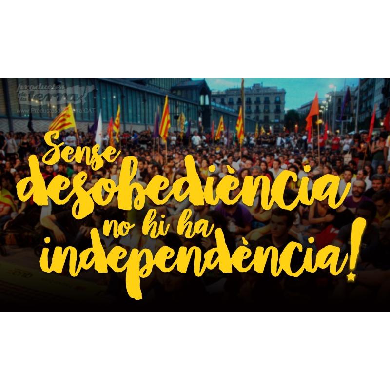 Resultat d'imatges de Sense desobediència no hi ha independència.