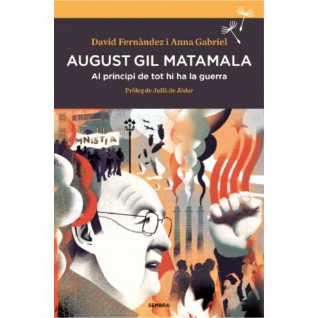 """Llibre """"August Gil Matamala -Al principi de tot hi ha la guerra"""""""