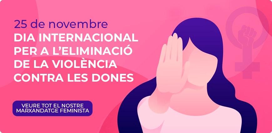 25N DIA INTERNACIONAL PER A ELIMINIACIÓ DE LA VIOÈNCIA CONTRA LES DONES